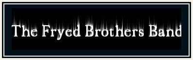 The official webpage for the Fryed Brothers Band